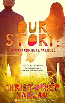 Our Story: an Away From Here Prequel by [Christopher Harlan]