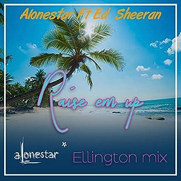 Raise Em Up (Ellington Mix) (feat. Ed Sheeran)