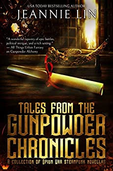 Tales from the Gunpowder Chronicles: A collection of Opium War steampunk novellas by [Jeannie Lin]