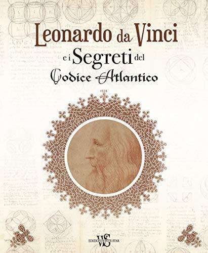 Leonardo da Vinci e i segreti del Codice Atlantico. Ediz. illustrata