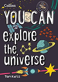 YOU CAN explore the universe: Be amazing with this inspiring guide by [Tom Kerss, Collins Kids]