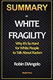 SUMMARY OF White Fragility: Why It's So Hard for White People to Talk About Racism: Why It's So Hard for White People to Talk About Racism