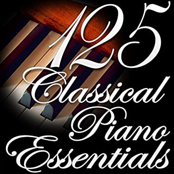 125 Classical Piano Essentials (Classical Music Collection)