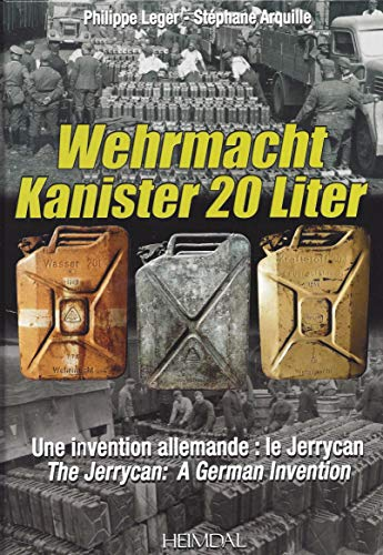 Wehrmacht Kanister 20 Liter: A German Invention -- the Jerrycan: Une Invention Allemande Le Jerrycan