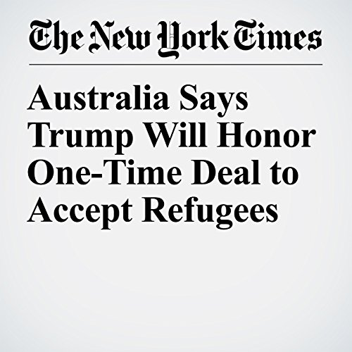 Australia Says Trump Will Honor One-Time Deal to Accept Refugees copertina