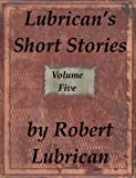 Lubrican's Short Stories - Volume Five (English Edition)