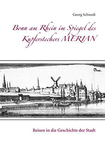 Bonn am Rhein im Spiegel des Kupferstechers Merian: Reisen in die Geschichte der Stadt