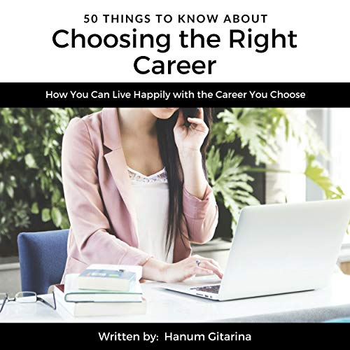 50 Things to Know About Choosing the Right Career     How You Can Live Happily with the Career You Choose              By:                                                                                                                                 Hanum Gitarina,                                                                                        50 Things To Know                               Narrated by:                                                                                                                                 Rick Paradis                      Length: 56 mins     Not rated yet     Overall 0.0