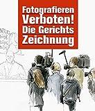 Fotografieren verboten!: Die Gerichtszeichnung