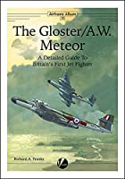 The Gloster Meteor: A Detailed Guide To Britain's First Jet Fighter (Airframe Album)