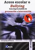 Acoso escolar o bullying: guía imprescindible de prevención e intervención