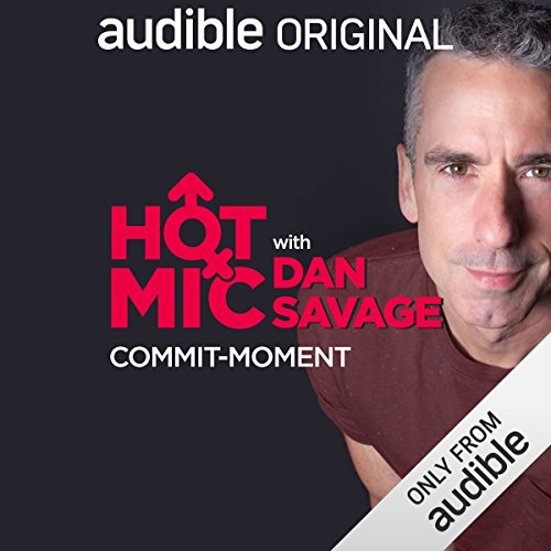 Ep. 14: Commit-moment (Hot Mic with Dan Savage) audiobook cover art