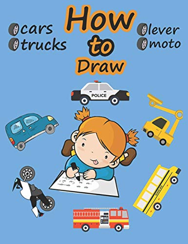 How to Draw, cars,trucks,moto,lever.: Learn to Draw Step by Step for Kids Ages 8-10 Easy and Fun! (Learn to draw vehicles for a whole month)