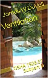Ventilation: OSHA 1926.57 Subpart D (DUVALLS OSHA TEXTBOOKS 1926 Subpart D Ventilation 2018 Book 1) (English Edition)