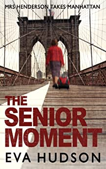 The Senior Moment: A Highly Unconventional Heist Thriller (Angela Tate Investigations Book 2) by [Eva Hudson]