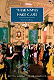 THESE NAMES MAKE CLUES: 95 (British Library Crime Classics)