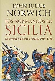 Los normandos en Sicilia: La invasión del sur de Italia, 1016-1130 par John Julius Norwich