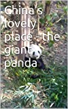 China's lovely place - the giant panda (English Edition)