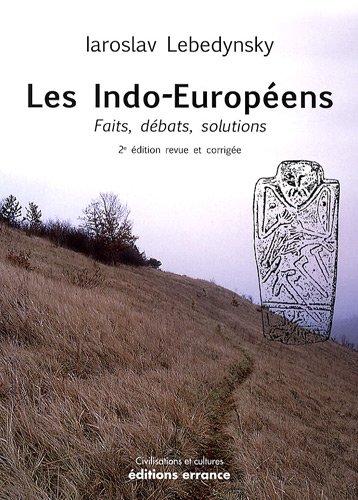 Les Indo-Européens : Faits, débats, solutions