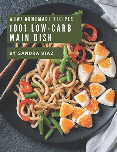 Wow! 1001 Homemade Low-Carb Main Dish Recipes: I Love Homemade Low-Carb Main Dish Cookbook!
