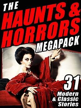 The Haunts & Horrors MEGAPACK®: 31 Modern & Classic Stories by [Chelsea Quinn Yarbro, Lawrence Watt-Evans, Seabury Quinn, Nina Kiriki Hoffman, Cynthia Ward]