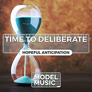 Time to Deliberate: Hopeful Anticipation