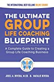 Group Life Coaching Blueprint: A Complete Guide to Creating a Group Life Coaching Business