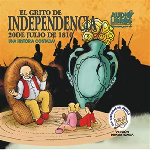 El Grito De Independencia, 20 De Julio De 1810 (Texto Completo) [The Scream of Independence ] audiobook cover art