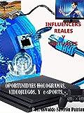 Influencers reales y virtuales (Oportunidades, Hologramas, Simulación, Videojuegos y E-sports nº 42)