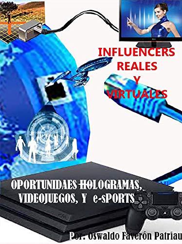 Influencers reales y virtuales (Oportunidades, Hologramas, Simulación, Videojuegos y...