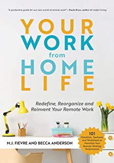 Your Work from Home Life: Redefine, Reorganize and Reinvent Your Remote Work
