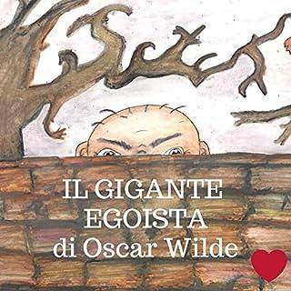Il Gigante egoista                   Di:                                                                                                                                 Oscar Wilde                               Letto da:                                                                                                                                 Francesca Di Modugno                      Durata:  9 min     5 recensioni     Totali 5,0