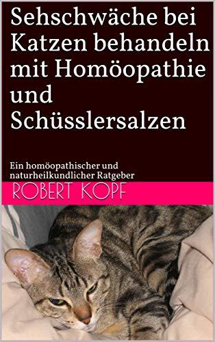 Sehschwäche bei Katzen behandeln mit Homöopathie und Schüsslersalzen: Ein homöopathischer und naturheilkundlicher Ratgeber