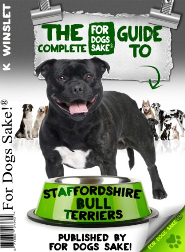 The Complete Guide to Staffordshire Bull Terriers: How to Care for your Staffie (For Dogs Sake) (English Edition)