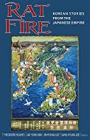 Rat Fire: Korean Stories from the Japanese Empire (Cornell East Asia)