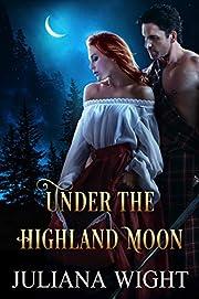 Under the Highland Moon: Scottish Medieval Highlander Romance