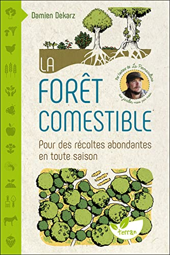 La forêt comestible - Pour des récoltes abondantes en toute...