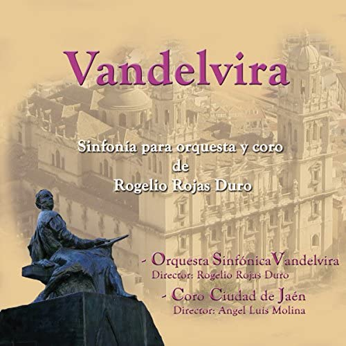 Rogelio Rojas Duro, Orquesta Sinfónica Vandelvira & Coro Ciudad de Jaén