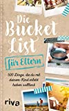 Die Bucket List für Eltern: 500 Dinge, die du mit deinem Kind erlebt haben...