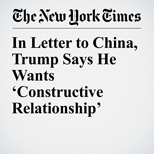 In Letter to China, Trump Says He Wants 'Constructive Relationship' copertina