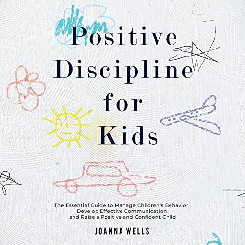 Postitive Discipline for Kids Audiobook By Joanna Wells cover art