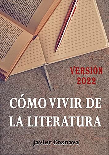 CÓMO VIVIR DE LA LITERATURA: (incluye el ensayo