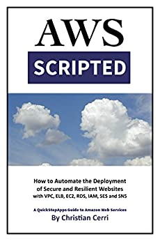 [Christian Cerri]のAWS Scripted: How to Automate the Deployment of Secure and Resilient Websites with Amazon Web Services VPC, ELB, EC2, RDS, IAM, SES and SNS (English Edition)
