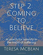 Step 2:  Coming to Believe: A search for serenity in the midst of suffering (12-Step Study Guide)