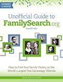Unofficial Guide to FamilySearch.org: How to Find Your Family History on the World s Largest Free Genealogy Website