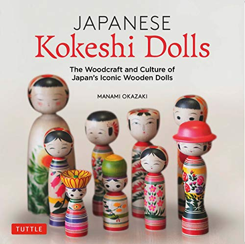Japanese Kokeshi Dolls: Japan's Iconic Wooden Figures: The Woodcraft and Culture of Japan's Beloved Wooden Dolls