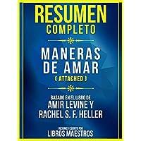 Resumen Completo: Maneras De Amar (Attached): Basado En El Libro De Amir Levine Y Rachel S. F. Heller