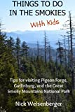Things to do in the Smokies with Kids: Tips for visiting Pigeon Forge, Gatlinburg, and Great Smoky Mountains National Park