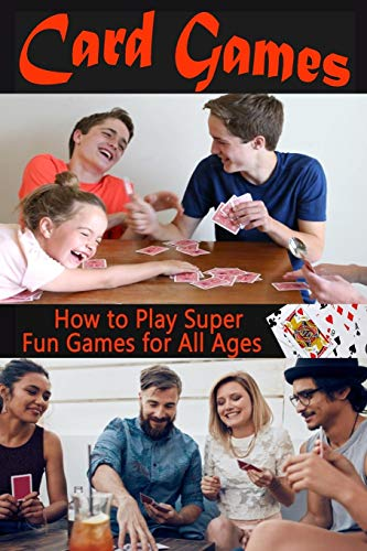 Card Games: How to Play Super Fun Games for All Ages