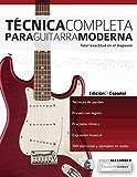 Técnica Completa Para Guitarra Moderna: Total Exactitud En El Diapasón: 1 (Técnica Para Guitarra)